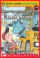 The Back-to-School Fright from the Black Lagoon ebook by Mike Thaler, Jared Lee