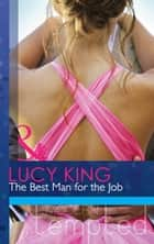 The Best Man for the Job (Mills & Boon Modern Tempted) ebook by Lucy King