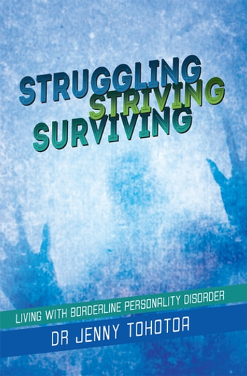 Struggling Striving Surviving - Living with Borderline Personality Disorder ebook by Dr Jenny Tohotoa