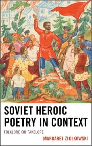 Soviet Heroic Poetry in Context - Folklore or Fakelore ebook by Margaret Ziolkowski