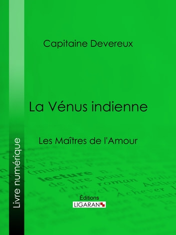 La Vénus indienne - Les Maîtres de l'Amour ebook by Capitaine Devereux,Ligaran