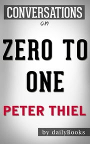 Zero to One: by Peter Thiel | Conversation Starters ebook by Daily Books