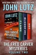 The Fred Carver Mysteries Volume Two - Flame, Bloodfire, and Hot ebook by John Lutz