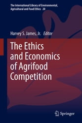 The Ethics and Economics of Agrifood Competition ebook by