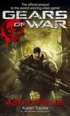 Gears Of War: Aspho Fields ebook by Karen Traviss