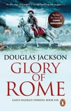 Glory of Rome - (Gaius Valerius Verrens 8): Roman Britain is brought to life in this action-packed historical adventure ebook by Douglas Jackson