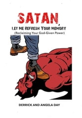 Satan, Let Me Refresh Your Memory (Reclaiming Your God-Given Power) ebook by Derrick Day