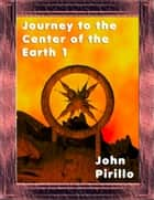 Journey to the Center of the Earth ebook by John Pirillo