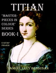 "Titian - ""Masterpieces in Colour"" Book-I ebook by Samuel Levy Bensusan,Murat Ukray"