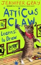Atticus Claw Learns to Draw ebook by Jennifer Gray, Mark Ecob