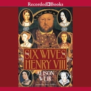 The Six Wives of Henry VIII audiobook by Alison Weir