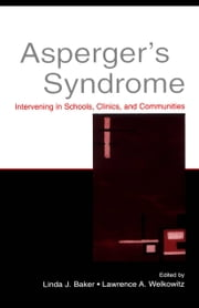 Asperger's Syndrome: Intervening in Schools, Clinics, and Communities ebook by Baker, Linda J.