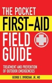 The Pocket First-Aid Field Guide - Treatment and Prevention of Outdoor Emergencies ekitaplar by George E. Dvorchak