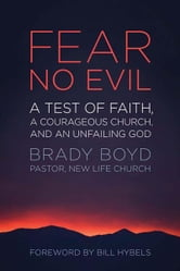 Fear No Evil - A Test of Faith, a Courageous Church, and an Unfailing God ebook by Brady Boyd
