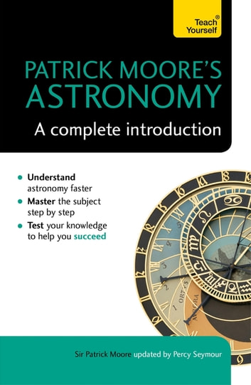 Patrick Moore's Astronomy: A Complete Introduction: Teach Yourself ebook by Sir Patrick Moore,Percy Seymour