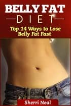 Belly Fat Diet ebook by Sherri Neal