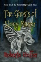The Ghosts of Stony Manor ebook by Roberta Hoffer