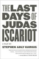 The Last Days of Judas Iscariot - A Play ebook by Stephen Adly Guirgis, Stephen Adly Guirgis