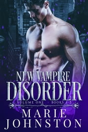 New Vampire Disorder Series: Books 1-3 ebook by Marie Johnston