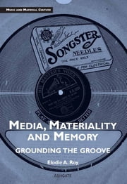 Media, Materiality and Memory - Grounding the Groove ebook by Dr Elodie Amandine Roy