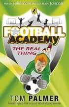 Football Academy: The Real Thing ebook by Tom Palmer
