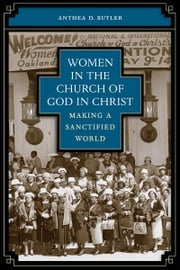 Women in the Church of God in Christ - Making a Sanctified World ebook by Anthea D. Butler