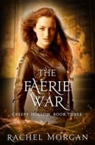 The Faerie War ebook by Rachel Morgan