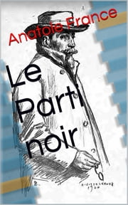 Le Parti noir ebook by Anatole France