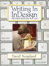 Writing In InDesign - Revised Edition 2.5 ebook by David Bergsland