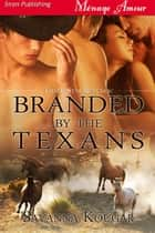 Branded By The Texans ebook by Savanna Kougar