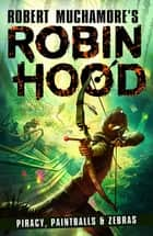 Robin Hood 2: Piracy, Paintballs & Zebras ebook by Robert Muchamore