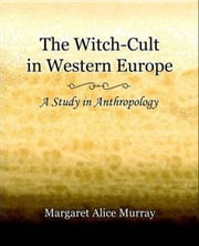 The Witch-cult in Western Europe / A Study in Anthropology ebook by Margaret Alice Murray