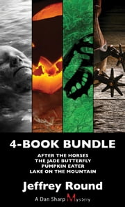 Dan Sharp Mysteries 4-Book Bundle - Lake on the Mountain / Pumpkin Eater / The Jade Butterfly / After the Horses ebook by Jeffrey Round