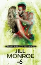 Royal House of Shadows: Part 6 of 12 ebook by Jill Monroe