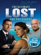 Ultimate Lost and Philosophy - Think Together, Die Alone ebook by William Irwin, Sharon Kaye