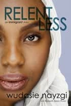 Relentless - An Immigrant Story eBook by Wudasie Nayzgi, Kenneth James Howe