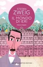 Il mondo di ieri. Ricordi di un europeo ebook by Stefan Zweig