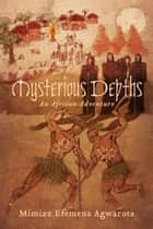 Mysterious Depths ebook by Mimizz Efemena Agwarota,Winnie Davis,Andrew Omorojor
