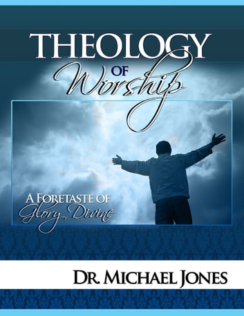 Theology of Worship Manual ebook by Dr. Michael Jones