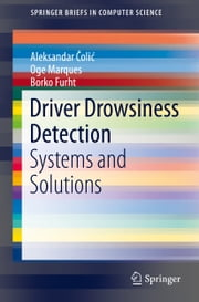 Driver Drowsiness Detection - Systems and Solutions ebook by Aleksandar Colic,Oge Marques,Borko Furht