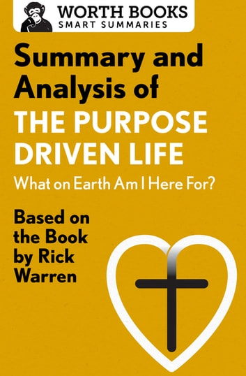 Summary and Analysis of The Purpose Driven Life: What On Earth Am I Here For? - Based on the Book by Rick Warren ebook by Worth Books