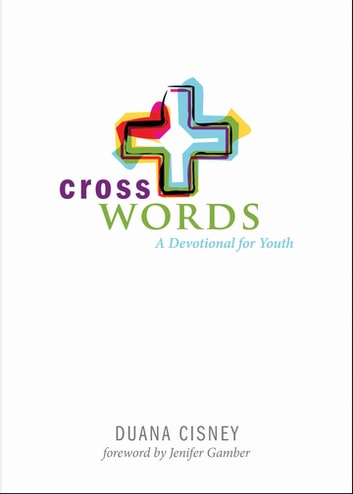 Cross Words - A Devotional for Youth ebook by Duana Cisney