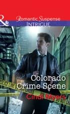 Colorado Crime Scene (Mills & Boon Intrigue) (The Men of Search Team Seven, Book 1) eBook by Cindi Myers