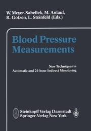 Blood Pressure Measurements - New Techniques in Automatic and in 24-hour Indirect Monitoring ebook by W. Meyer-Sabellek,Manfred Anlauf,R. Gotzen,L. Steinfeld