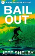 Bail Out - The Noah Braddock Series, #10 ebook by Jeff Shelby