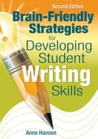 Brain-Friendly Strategies for Developing Student Writing Skills ebook by Dr. Anne M. Hanson