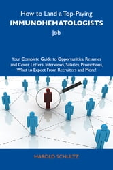 How to Land a Top-Paying Immunohematologists Job: Your Complete Guide to Opportunities, Resumes and Cover Letters, Interviews, Salaries, Promotions, What to Expect From Recruiters and More ebook by Schultz Harold