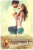 Hometown Heartbreaker ebook by Heather Long