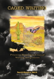 Caged Writing - Prisoners Respond to Unusual Writing Assignments ebook by David Shapiro