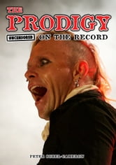 The Prodigy - Uncensored On the Record ebook by Peter Sorel-Cameron and James McCarthy